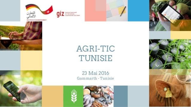 23 Mai 2016 Gammarth - Tunisie AGRI-TIC TUNISIE