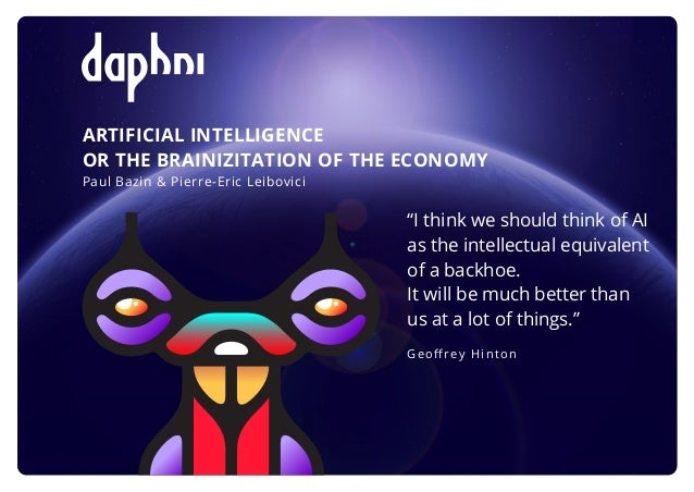"ARTIFICIAL INTELLIGENCE OR THE BRAINIZITATION OF THE ECONOMY Paul Bazin & Pierre-Eric Leibovici ""I think we should think o..."