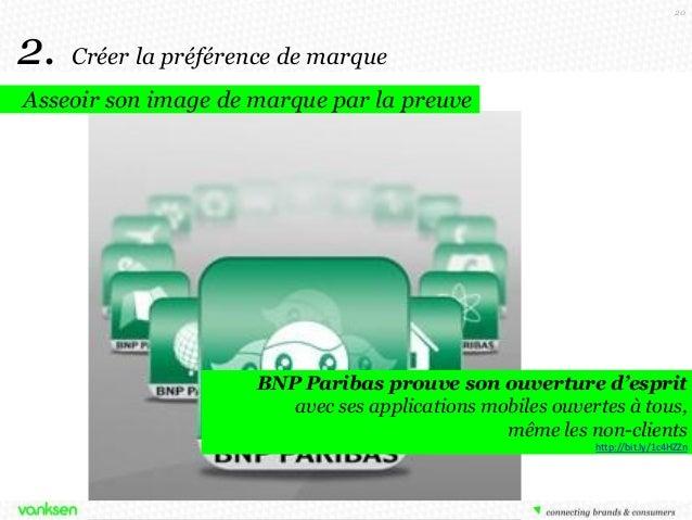 20  2.  Créer la préférence de marque  Asseoir son image de marque par la preuve  BNP Paribas prouve son ouverture d'espri...