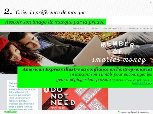 21  2.  Créer la préférence de marque  Asseoir son image de marque par la preuve  American Express illustre sa confiance e...