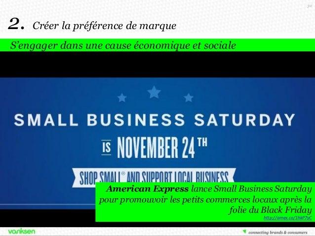 30  2.  Créer la préférence de marque  S'engager dans une cause économique et sociale  American Express lance Small Busine...