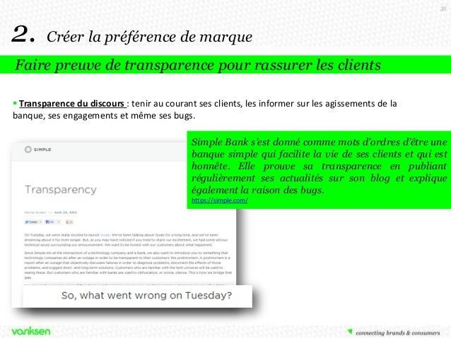 35  2.  Créer la préférence de marque  Faire preuve de transparence pour rassurer les clients  Transparence du discours :...
