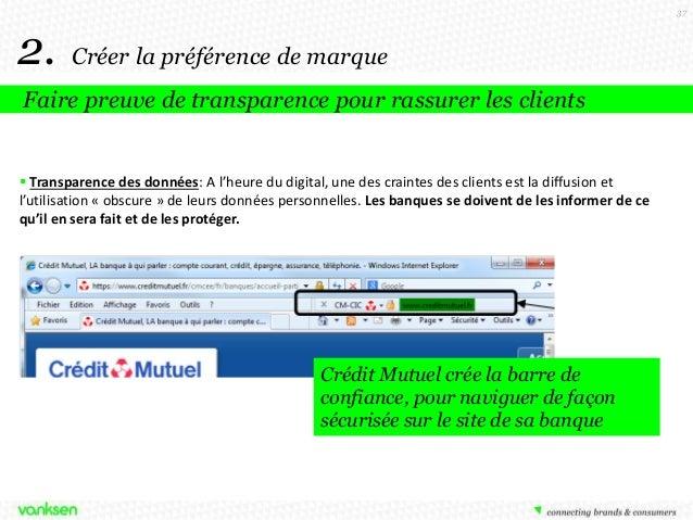 37  2.  Créer la préférence de marque  Faire preuve de transparence pour rassurer les clients   Transparence des données:...