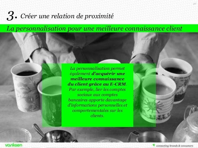 40  3. Créer une relation de proximité La personnalisation pour une meilleure connaissance client  La personnalisation per...