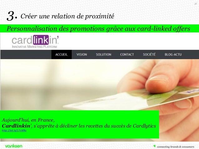 46  3. Créer une relation de proximité Personnalisation des promotions grâce aux card-linked offers  Aujourd'hui, en Franc...
