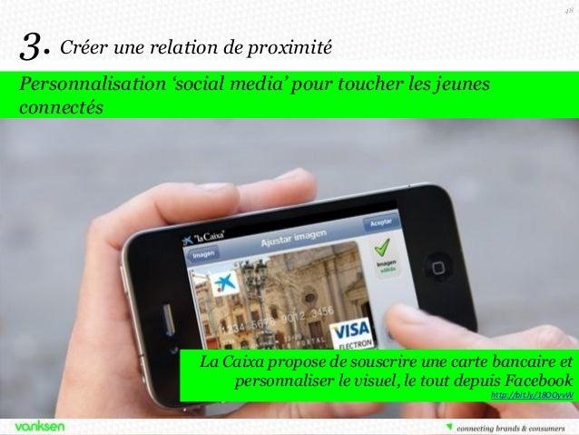 48  3. Créer une relation de proximité Personnalisation 'social media' pour toucher les jeunes connectés  La Caixa propose...