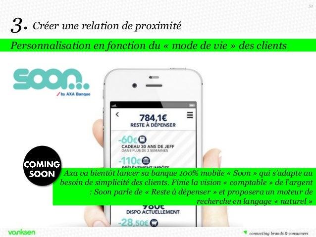 53  3. Créer une relation de proximité Personnalisation en fonction du « mode de vie » des clients  Axa va bientôt lancer ...