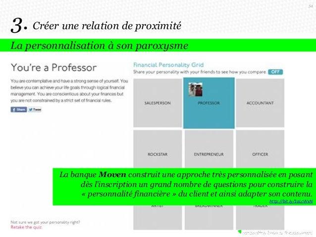 54  3. Créer une relation de proximité La personnalisation à son paroxysme  La banque Moven construit une approche très pe...
