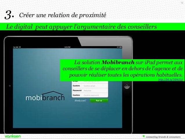 75  3.  Créer une relation de proximité  Le digital peut appuyer l'argumentaire des conseillers  La solution Mobibranch su...
