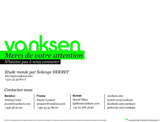 Merci de votre attention N'hésitez pas à nous contacter Etude menée par Solange DERREY sderrey@vanksen.com +33 1 55 33 89 ...