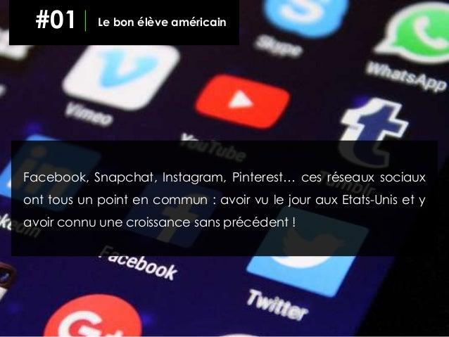 Facebook, Snapchat, Instagram, Pinterest… ces réseaux sociaux ont tous un point en commun : avoir vu le jour aux Etats-Uni...