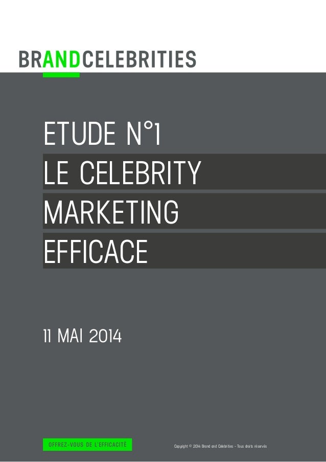 1 Copyright © 2014 Brand and Celebrities - Tous droits réservés ETUDE N°1 LE CELEBRITY MARKETING EFFICACE 11 MAI 2014 Copy...