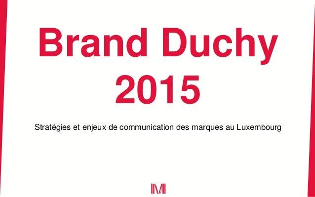 Brand Duchy 2015 Stratégies et enjeux de communication des marques au Luxembourg