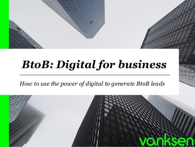 BtoB: Digital for business  How to usethe power of digital to generateBtoB leads  1