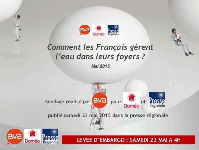 Comment les Français gèrent l'eau dans leurs foyers ? Mai 2015 Sondage réalisé par pour et LEVEE D'EMBARGO : SAMEDI 23 MAI...