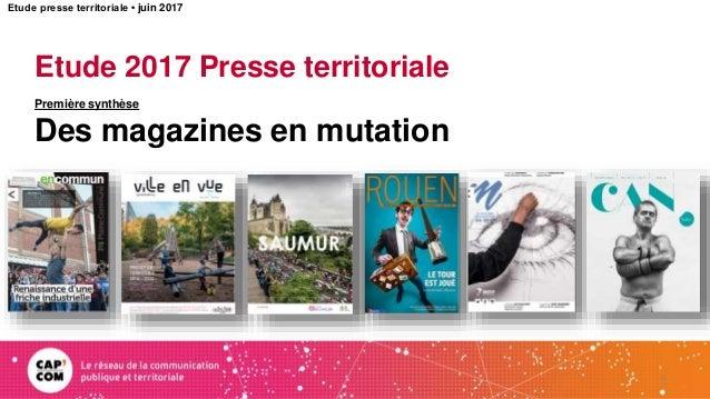 Etude 2017 Presse territoriale Première synthèse Des magazines en mutation 1 Etude presse territoriale • juin 2017