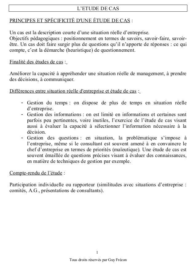 L'ETUDE DE CASPRINCIPES ET SPÉCIFICITÉ DUNE ÉTUDE DE CAS :Un cas est la description courte d'une situation réelle d'entrep...