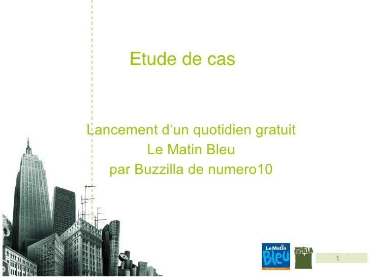 Etude de cas  Lancement d'un quotidien gratuit Le Matin Bleu par Buzzilla de numero10