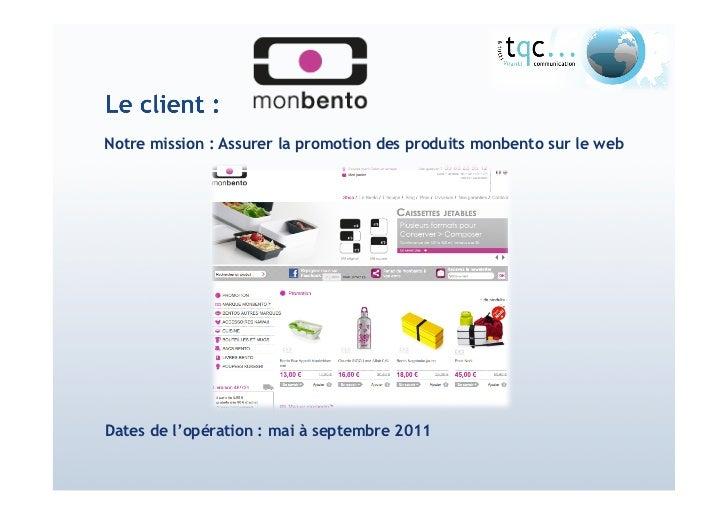 Notre mission : Assurer la promotion des produits monbento sur le webDates de l'opération : mai à septembre 2011