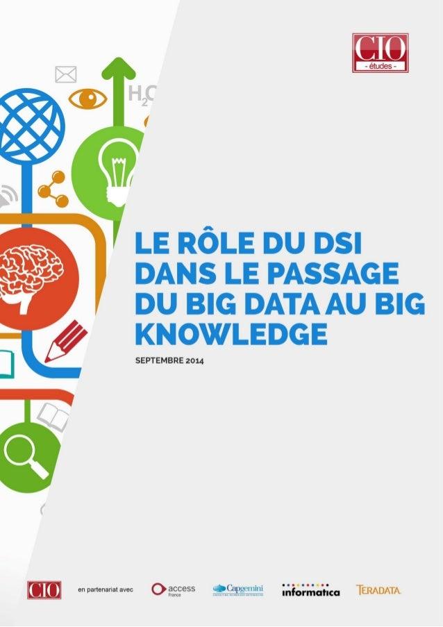 Le rôle du DSI dans le passage du Big Data au Big Knowledge 2 Cette étude a été réalisée et publiée à l'occasion de la Con...