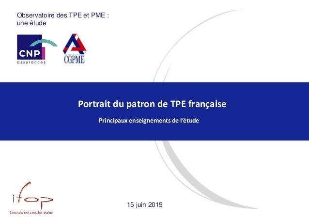 Connection creates value Portrait du patron de TPE française Principaux enseignements de l'étude Observatoire des TPE et P...