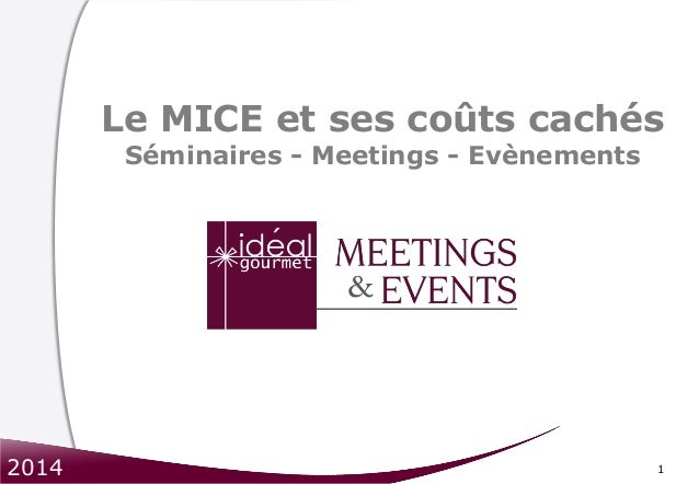 1 Le MICE et ses coûts cachés Séminaires - Meetings - Evènements 2014
