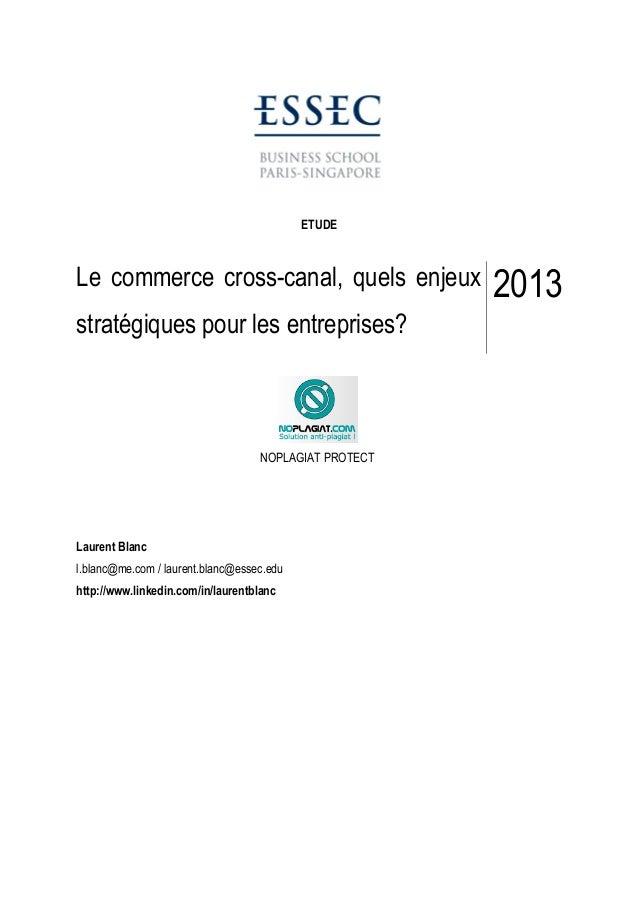 ETUDE Le commerce cross-canal, quels enjeux stratégiques pour les entreprises? 2013 NOPLAGIAT PROTECT Laurent Blanc l.blan...