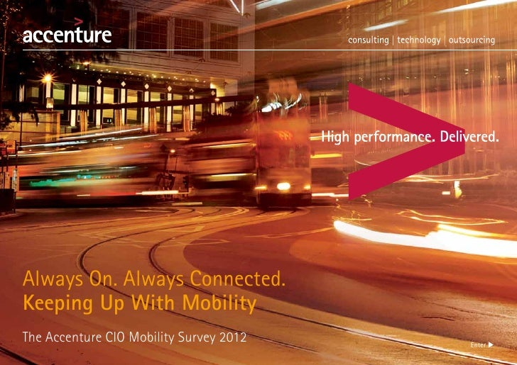 Always On. Always Connected.Keeping Up With MobilityThe Accenture CIO Mobility Survey 2012   Enter u