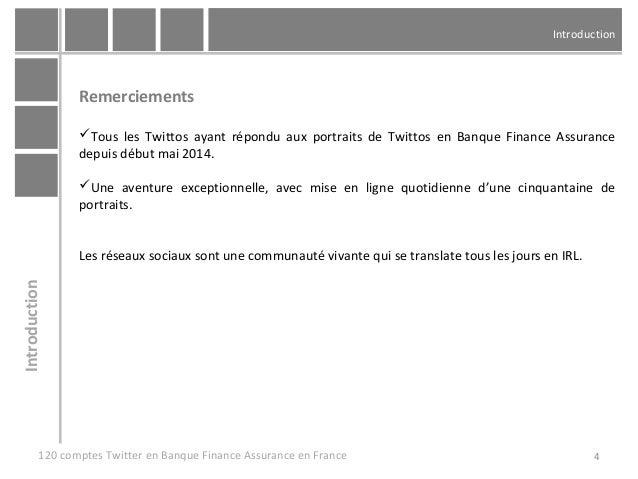 Introduction 4 Remerciements Tous les Twittos ayant répondu aux portraits de Twittos en Banque Finance Assurance depuis d...