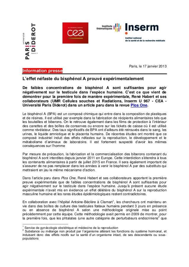 Paris, le 17 janvier 2013  Information presse L'effet néfaste du bisphénol A prouvé expérimentalement De faibles concentra...