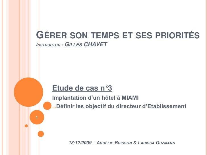 Gérer son temps et ses prioritésInstructor : Gilles CHAVET<br />Etude de cas n°3<br />Implantation d'un hôtel à MIAMI<br /...