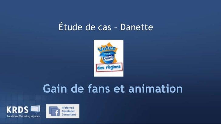 Étude de cas – Danette<br />Gain de fans et animation<br />