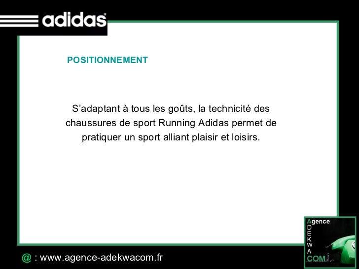 30 Octobre 07 @  : www.agence-adekwacom.fr POSITIONNEMENT  S'adaptant à tous les goûts, la technicité des chaussures de sp...
