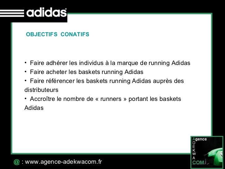 30 Octobre 07 @  : www.agence-adekwacom.fr <ul><li>Faire adhérer les individus à la marque de running Adidas </li></ul><ul...