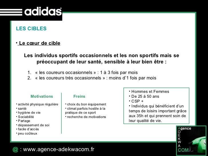30 Octobre 07 @  : www.agence-adekwacom.fr LES CIBLES <ul><li>Le cœur de cible   </li></ul>Les individus sportifs occasion...