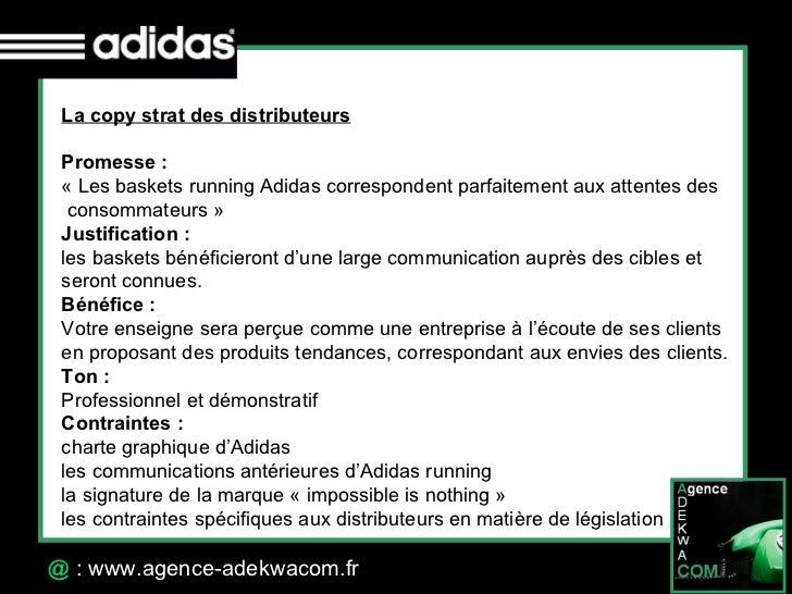 30 Octobre 07 @  : www.agence-adekwacom.fr La copy strat des distributeurs Promesse:  «Les baskets running Adidas corres...