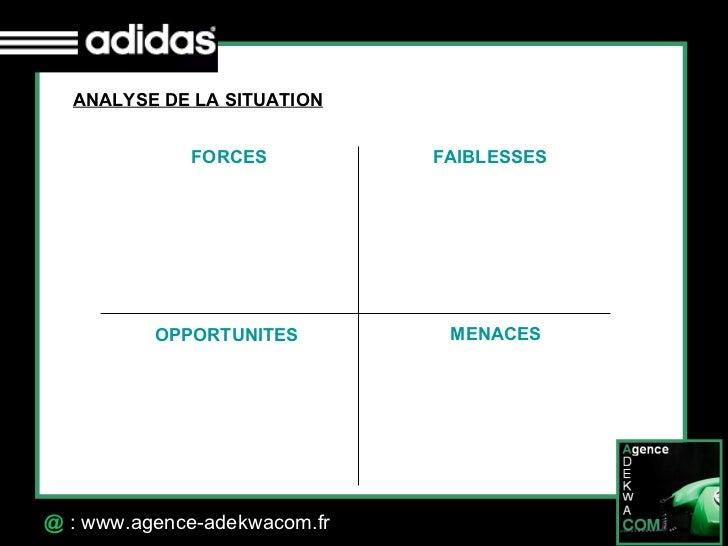 30 Octobre 07 @  : www.agence-adekwacom.fr ANALYSE DE LA SITUATION FORCES FAIBLESSES OPPORTUNITES MENACES