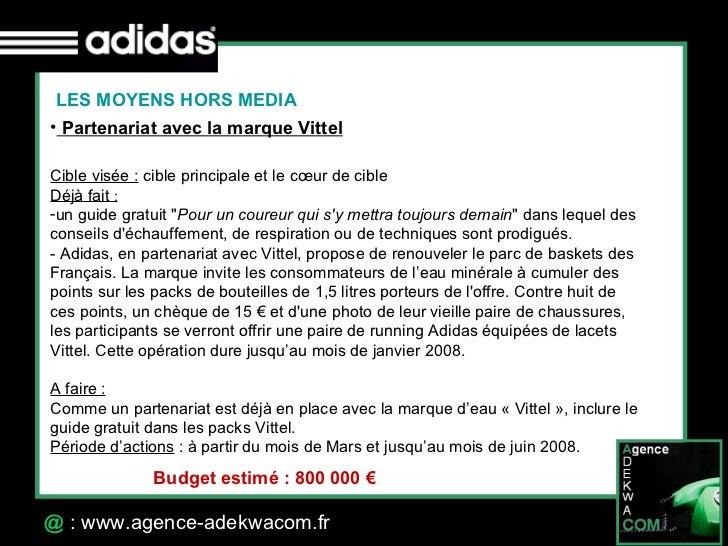 30 Octobre 07 @  : www.agence-adekwacom.fr LES MOYENS HORS MEDIA <ul><li>Partenariat avec la marque Vittel </li></ul><ul><...
