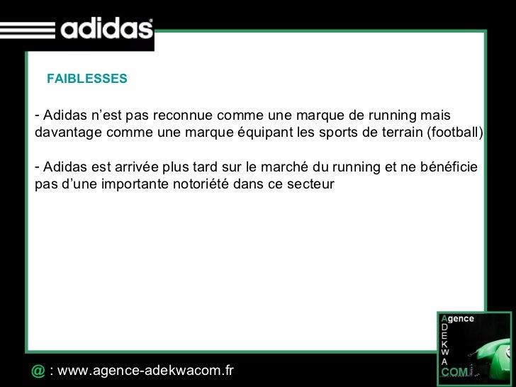 30 Octobre 07 @  : www.agence-adekwacom.fr FAIBLESSES <ul><li>Adidas n'est pas reconnue comme une marque de running mais  ...