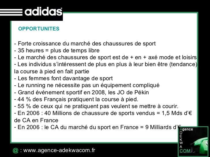 30 Octobre 07 @  : www.agence-adekwacom.fr OPPORTUNITES <ul><li>- Forte croissance du marché des chaussures de sport </li>...