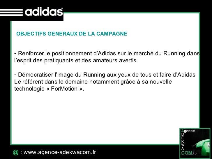 30 Octobre 07 @  : www.agence-adekwacom.fr OBJECTIFS GENERAUX DE LA CAMPAGNE <ul><li>Renforcer le positionnement d'Adidas ...