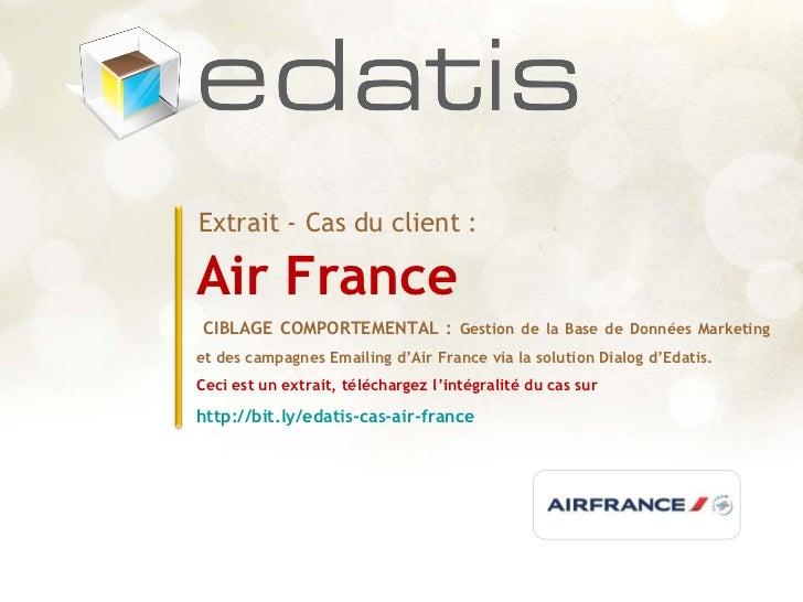 Air France Extrait - Cas du client :  CIBLAGE COMPORTEMENTAL :  Gestion de la Base de Données Marketing et des campagnes E...