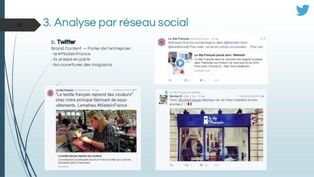 b. Twitter Brand Content → Parler de l'entreprise : - le #MadeinFrance - la presse en parle - les ouvertures des magasins ...