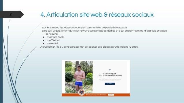 4. Articulation site web & réseaux sociaux Sur le site web les jeux concours sont bien visibles depuis la home page Dès qu...