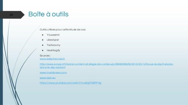 Boîte à outils Outils utilisés pour cette étude de cas: ● Youseemii ● Likealyzer ● Twitonomy ● Hashtagify Sources : www.le...