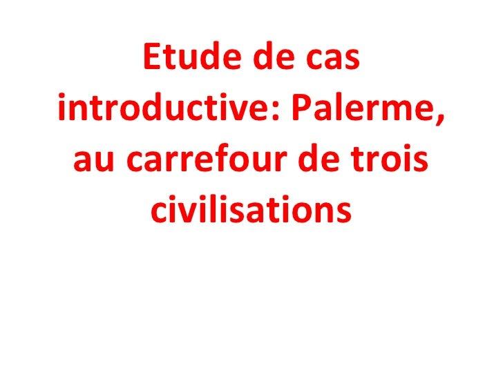 Etude de cas introductive: Palerme, au carrefour de trois civilisations