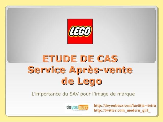ETUDE DE CASService Après-vente      de LegoL'importance du SAV pour l'image de marque                         http://doyo...