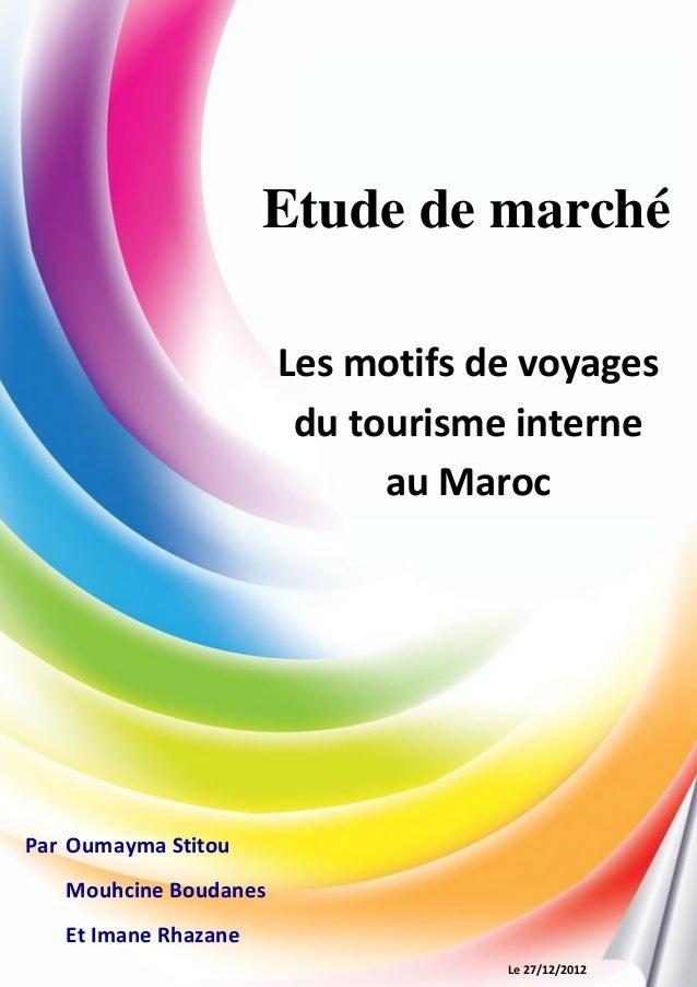 1 Etude de marché Par Oumayma Stitou Mouhcine Boudanes Et Imane Rhazane Les motifs de voyages du tourisme interne au Maroc...