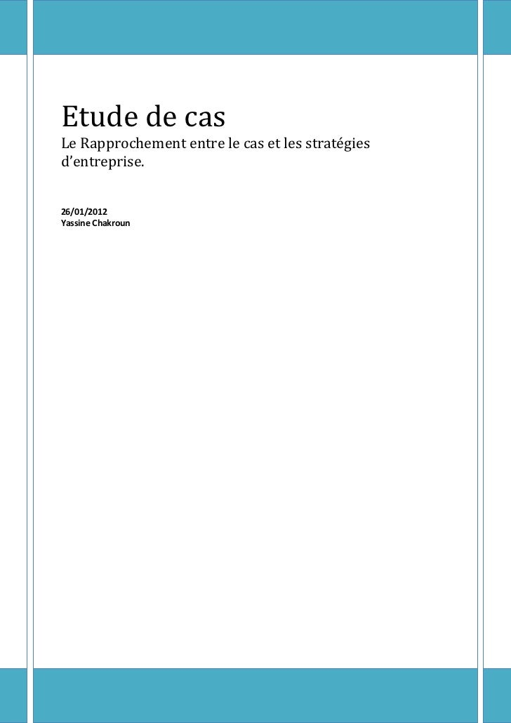Etude de casLe Rapprochement entre le cas et les stratégiesd'entreprise.26/01/2012Yassine Chakroun