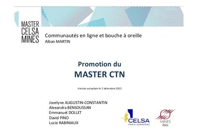 Communautés en ligne et bouche à oreille Alban MARTIN  Promotion du  MASTER CTN Version actualisée le 5 décembre 2013  Joc...